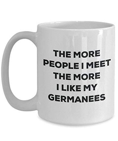 The More People I Meet The More I Like My Germanees Mug