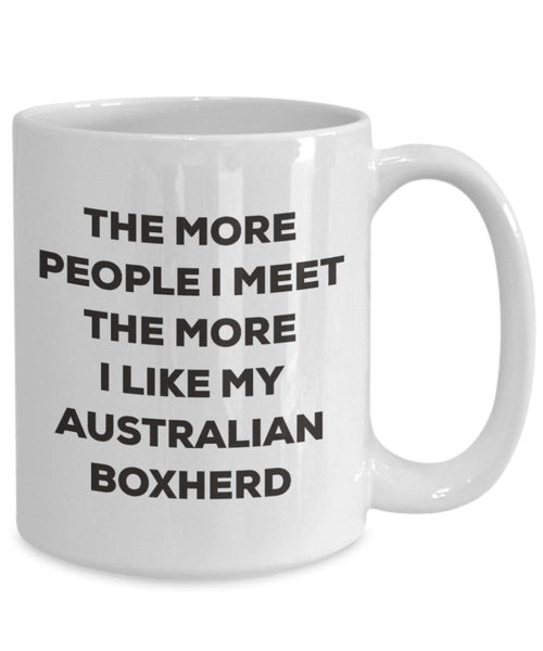 The more people I meet the more I like my Australian Boxherd Mug - Funny Coffee Cup - Christmas Dog Lover Cute Gag Gifts Idea