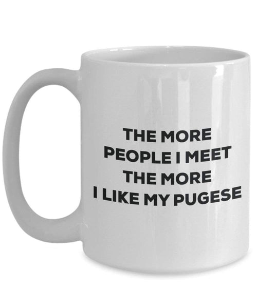 The more people I meet the more I like my Pugese Mug - Funny Coffee Cup - Christmas Dog Lover Cute Gag Gifts Idea