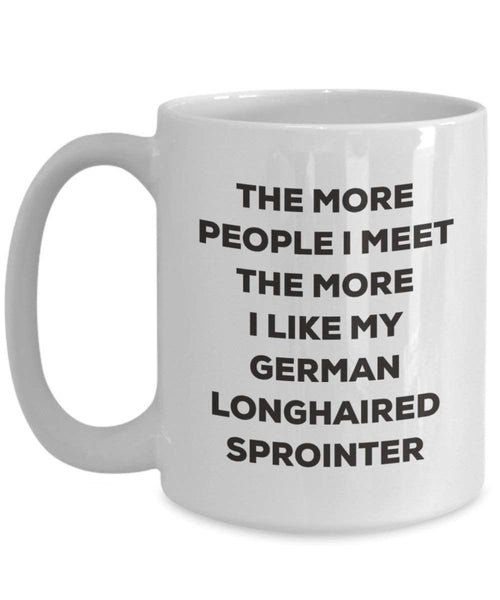The more people I meet the more I like my German Longhaired Sprointer Mug - Funny Coffee Cup - Christmas Dog Lover Cute Gag Gifts Idea