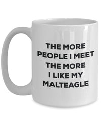 The more people I meet the more I like my Malteagle Mug - Funny Coffee Cup - Christmas Dog Lover Cute Gag Gifts Idea