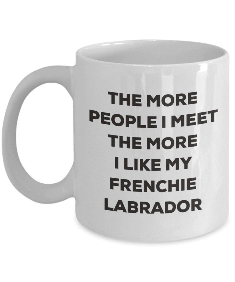 The more people I meet the more I like my Frenchie Labrador Mug