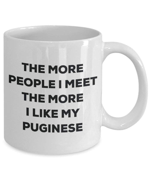 The more people I meet the more I like my Puginese Mug - Funny Coffee Cup - Christmas Dog Lover Cute Gag Gifts Idea