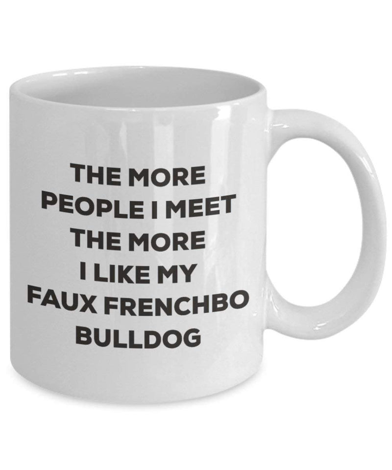 The more people I meet the more I like my Faux Frenchbo Bulldog Mug - Funny Coffee Cup - Christmas Dog Lover Cute Gag Gifts Idea