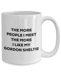 The More People I Meet The More I Like My Gordon Sheltie Mug - Funny Coffee Cup - Christmas Dog Lover Cute Gag Gifts Idea