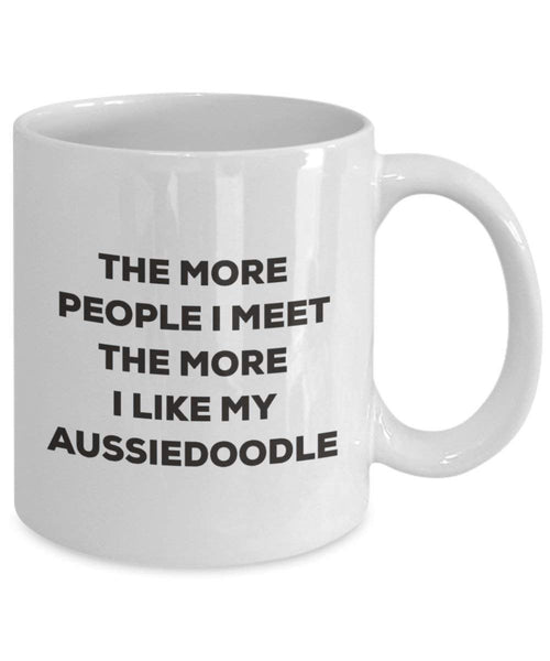 The more people I meet the more I like my Aussiedoodle Mug - Funny Coffee Cup - Christmas Dog Lover Cute Gag Gifts Idea (15oz)