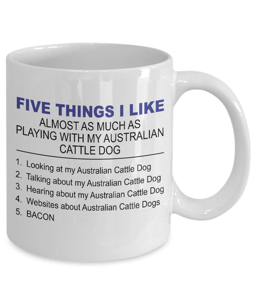 Australian Cattle Dog Mug - Five Thing I Like About My Australian Cattle - 11 Oz Ceramic Coffee Mug