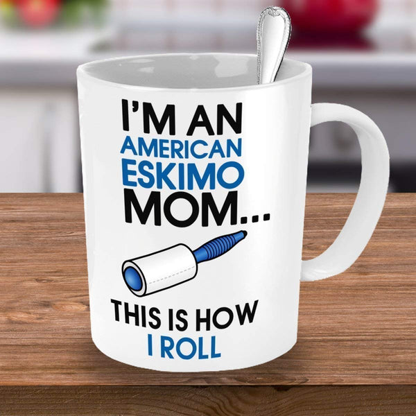 American Eskimos Mug - I'm An American Eskimo Mom - This Is How I Roll - American Eskimo - Eskimos by DogsMakeMeHappy