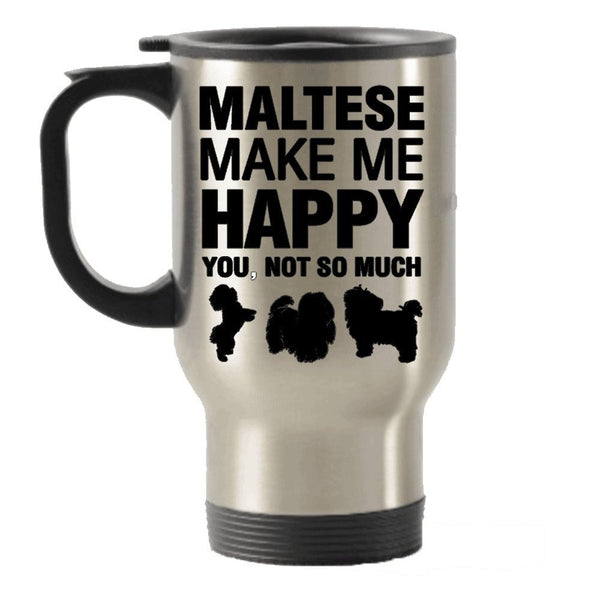 Maltese Make Me Happy Stainless Steel Travel Insulated Tumblers Mug