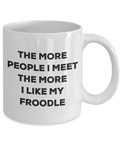 The More People I Meet The More I Like My Froodle Mug - Funny Coffee Cup - Christmas Dog Lover Cute Gag Gifts Idea