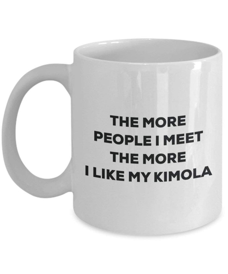 The more people I meet the more I like my Kimola Mug