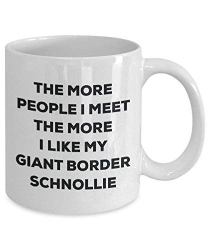 The More People I Meet The More I Like My Giant Border Schnollie Mug