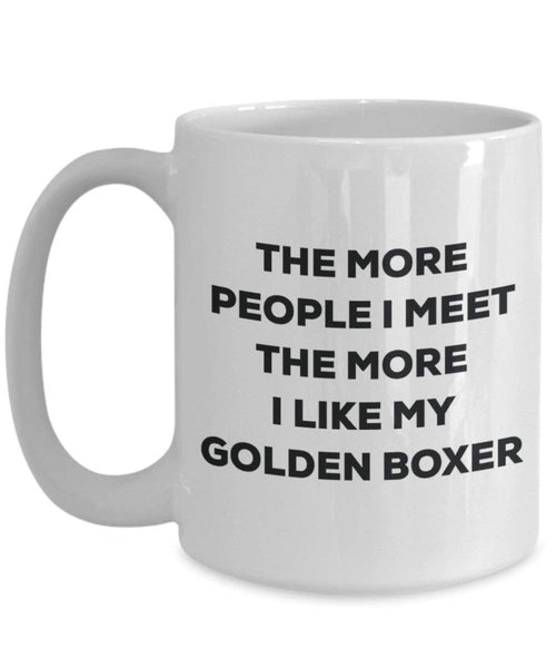The more people I meet the more I like my Golden Boxer Mug - Funny Coffee Cup - Christmas Dog Lover Cute Gag Gifts Idea