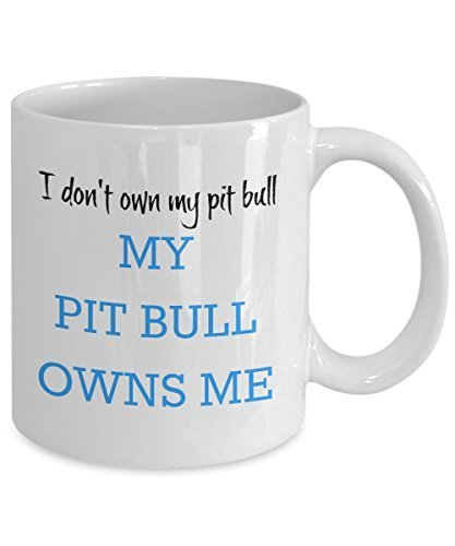 I Don't Own My Pit Bull - My Pit Bull Owns Me - Ceramic mug- Pit Bull Lover Gifts