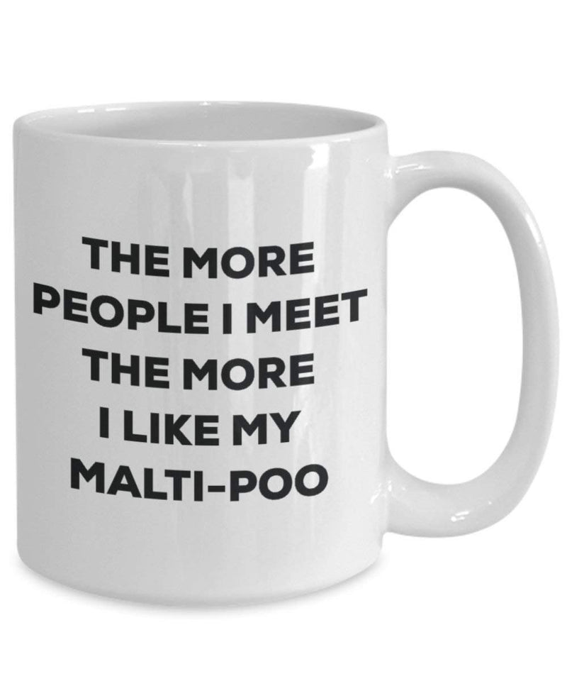The more people I meet the more I like my Malti-poo Mug - Funny Coffee Cup - Christmas Dog Lover Cute Gag Gifts Idea