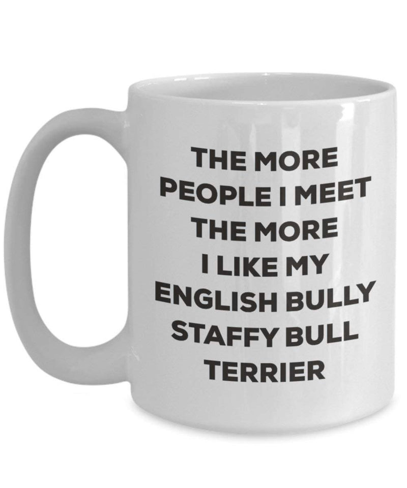 The More People I Meet The More I Like My English Bully Staffy Bull Terrier Mug - Funny Coffee Cup - Christmas Dog Lover Cute Gag Gifts Idea