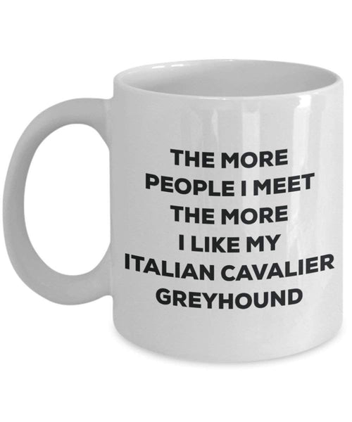 The more people I meet the more I like my Italian Cavalier Greyhound Mug - Funny Coffee Cup - Christmas Dog Lover Cute Gag Gifts Idea