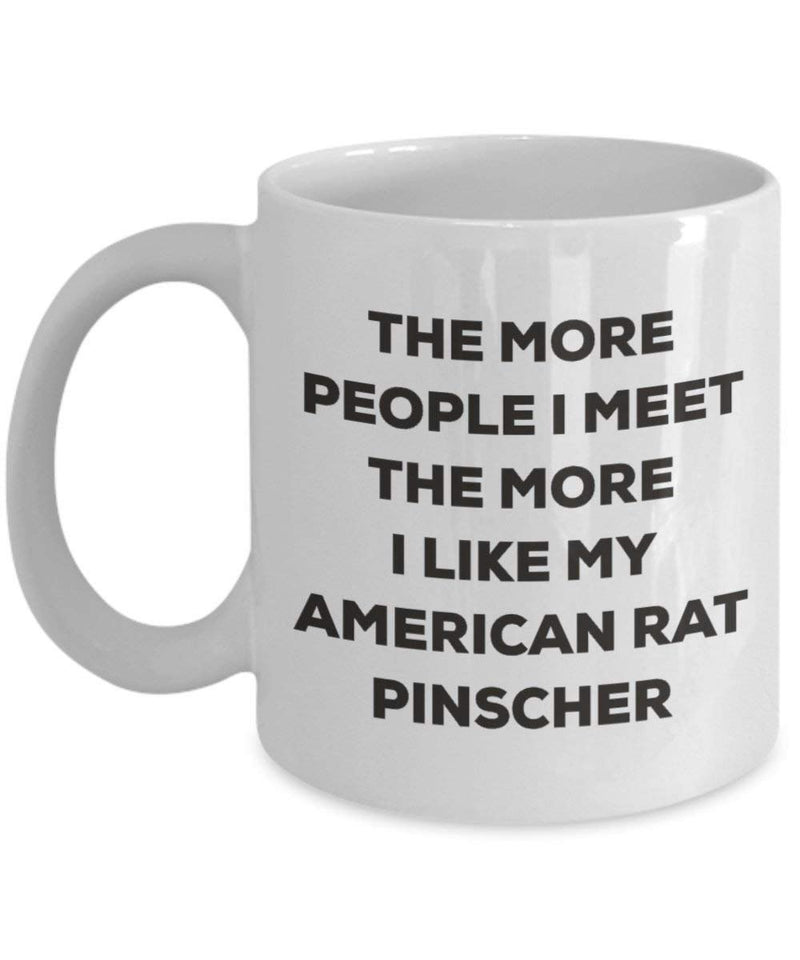 The more people I meet the more I like my American Rat Pinscher Mug - Funny Coffee Cup - Christmas Dog Lover Cute Gag Gifts Idea (11oz)