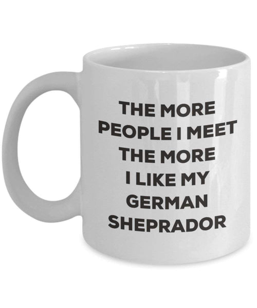 The More People I Meet The More I Like My German Sheprador Mug - Funny Coffee Cup - Christmas Dog Lover Cute Gag Gifts Idea