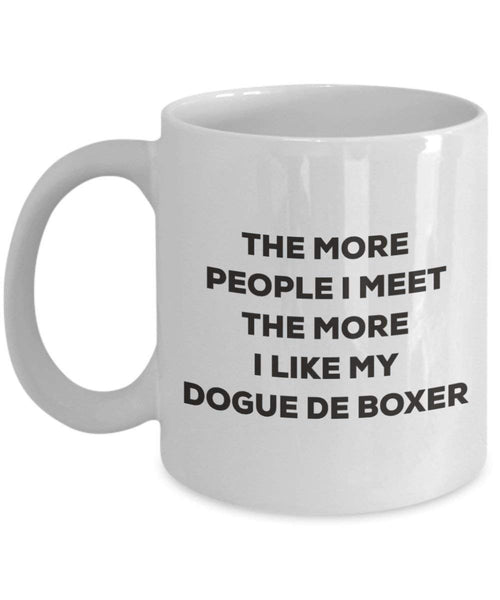 The more people I meet the more I like my Dogue De Boxer Mug - Funny Coffee Cup - Christmas Dog Lover Cute Gag Gifts Idea