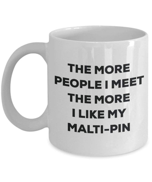 The more people I meet the more I like my Malti-pin Mug - Funny Coffee Cup - Christmas Dog Lover Cute Gag Gifts Idea