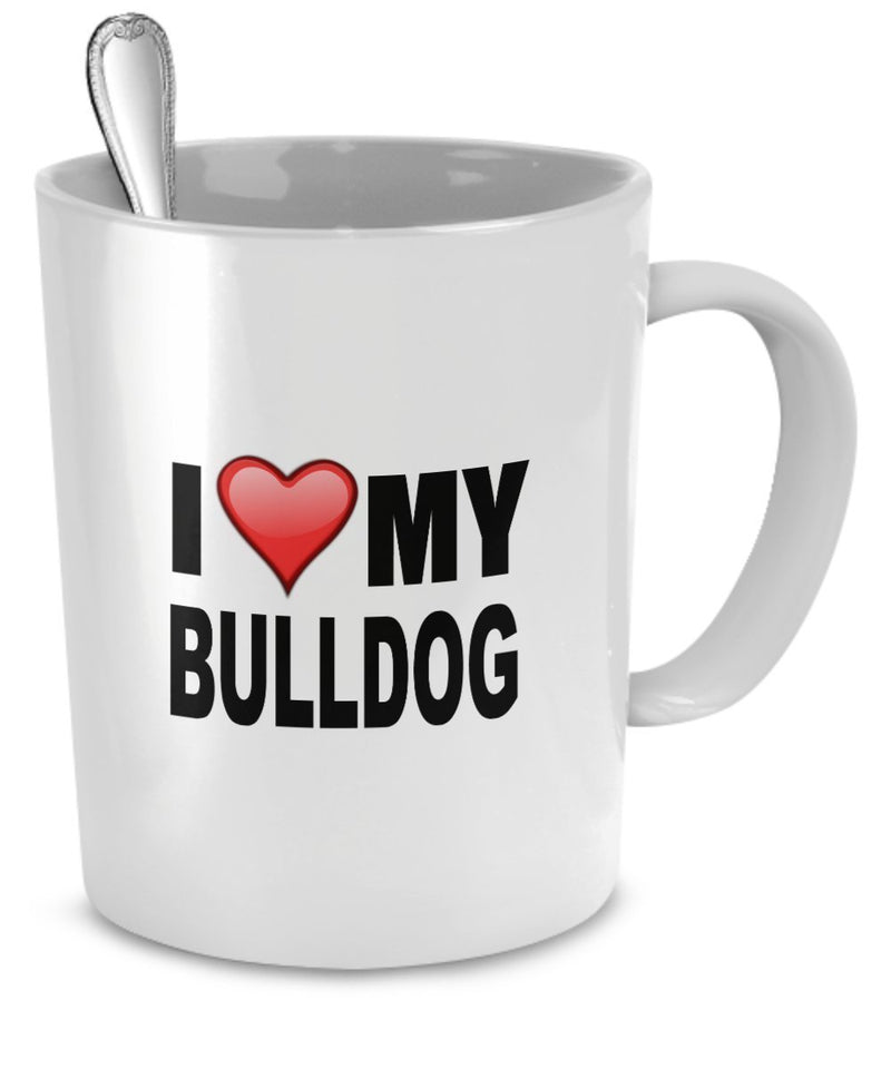 BullDog Mug - I Love My BullDog- BullDog Lover Gifts