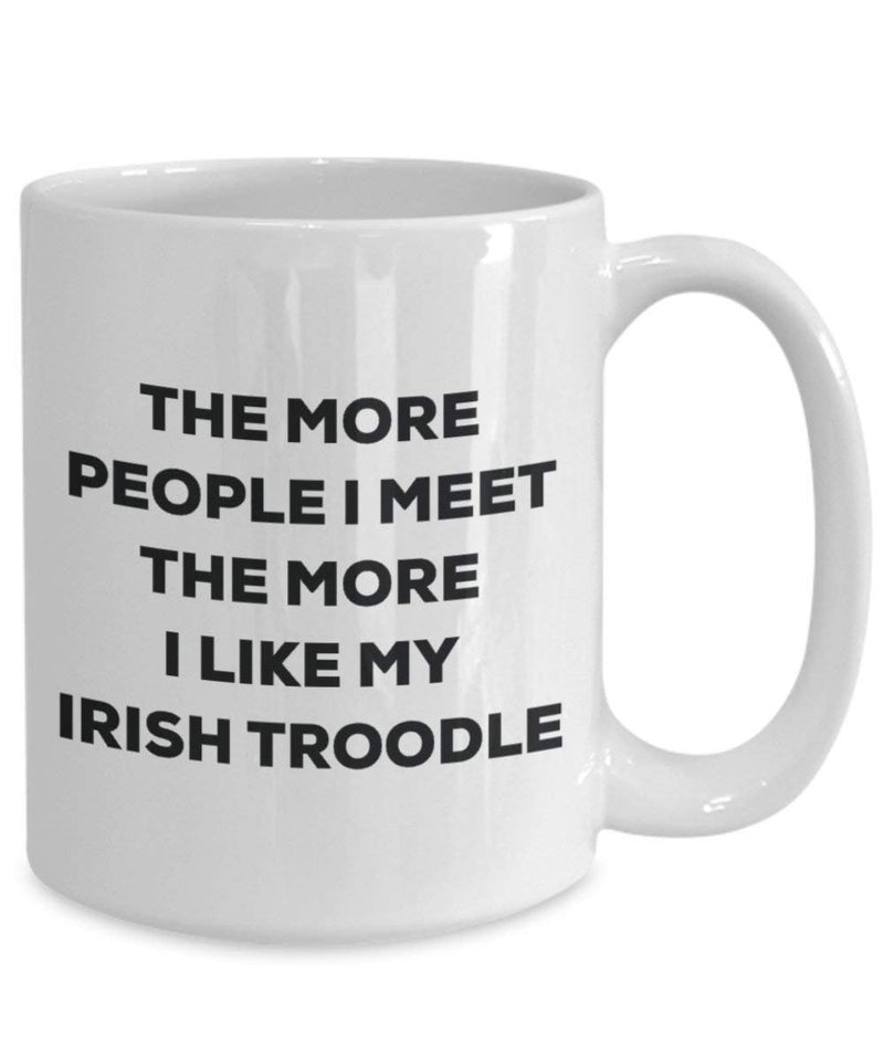The more people I meet the more I like my Irish Troodle Mug - Funny Coffee Cup - Christmas Dog Lover Cute Gag Gifts Idea