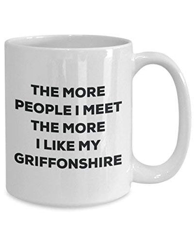 The More People I Meet The More I Like My Griffonshire Mug