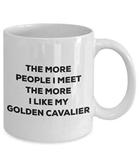The More People I Meet The More I Like My Golden Cavalier Mug
