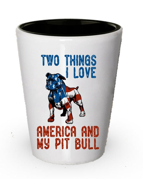 Two Things I love America And Pit Bull Shot glass