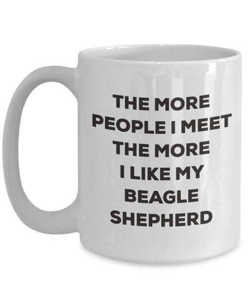 The more people I meet the more I like my Beagle Shepherd Mug - Funny Coffee Cup - Christmas Dog Lover Cute Gag Gifts Idea