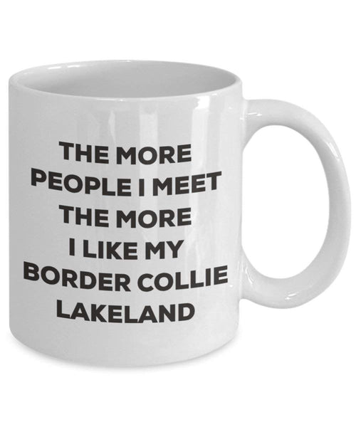 The more people I meet the more I like my Border Collie Lakeland Mug - Funny Coffee Cup - Christmas Dog Lover Cute Gag Gifts Idea