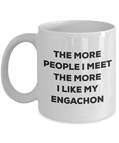 The More People I Meet The More I Like My Engachon Mug