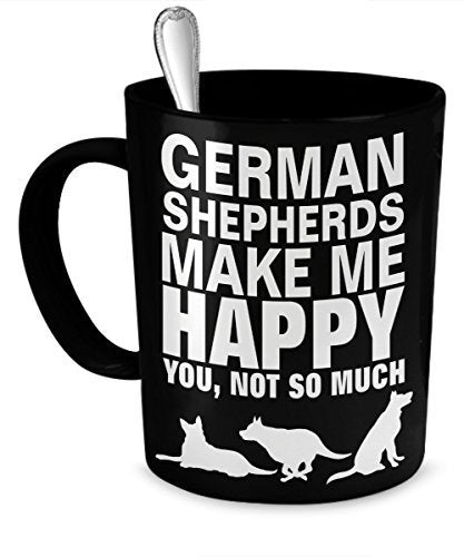 German Shepherd Mugs - German Shepherd Lover Gifts - German Shepherd Make Me Happy You, Not So Much - German Shepherd Accessories - German Shepherd Lovers by DogsMakeMeHappy