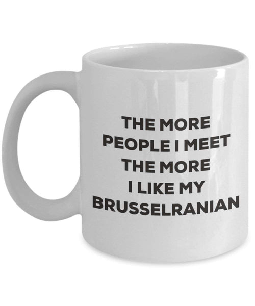 The more people I meet the more I like my Brusselranian Mug - Funny Coffee Cup - Christmas Dog Lover Cute Gag Gifts Idea