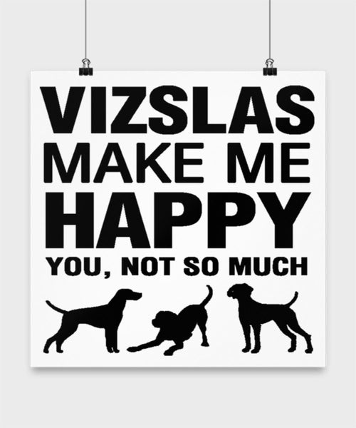 Vizslas Make Me Happy Dog lover Poster wall art Gift idea (14 × 14)