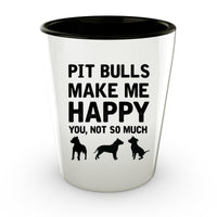 Pit Bull Shot Glass - Pit Bulls make me Happy - Pit Bull Lover shot Glass