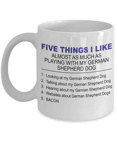 German Shepherd Mug - Five Thing I Like About My German Shepherd - 11 Oz Ceramic Coffee Mug by DogsMakeMeHappy