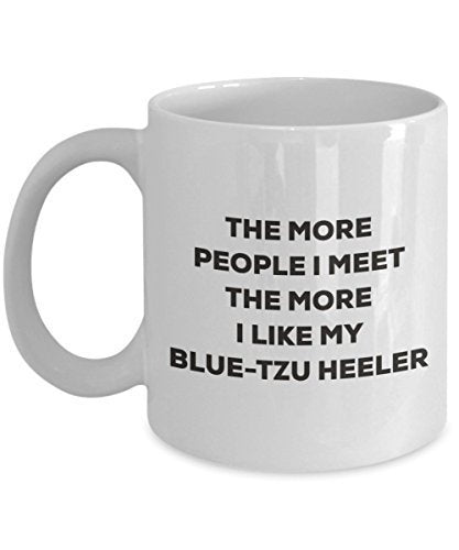 The More People I Meet The More I Like My Blue-tzu Heeler Mug