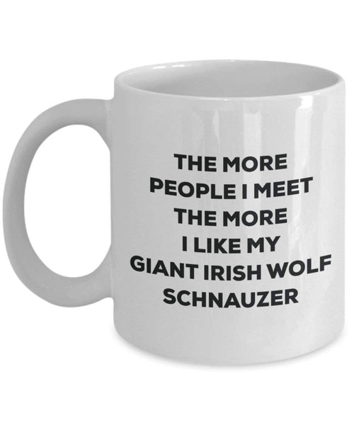 The more people I meet the more I like my Giant Irish Wolf Schnauzer Mug - Funny Coffee Cup - Christmas Dog Lover Cute Gag Gifts Idea
