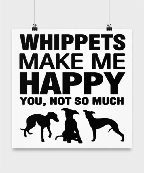 Whippets Make Me Happy Dog lover Poster wall art Gift idea (10 × 10)