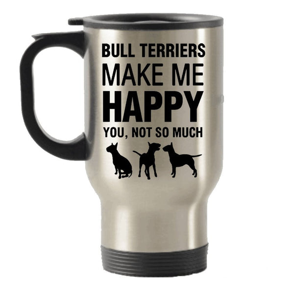 Bull Terriers Make Me Happy Stainless Steel Travel Insulated Tumblers Mug