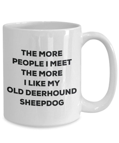 The more people I meet the more I like my Old Deerhound Sheepdog Mug