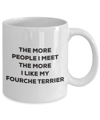 The more people I meet the more I like my Fourche Terrier Mug - Funny Coffee Cup - Christmas Dog Lover Cute Gag Gifts Idea
