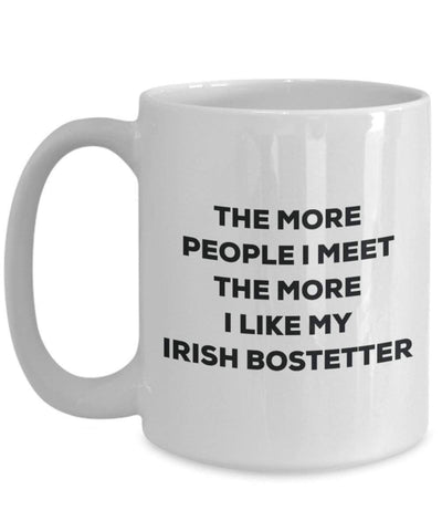 The More People I Meet The More I Like My Irish Bostetter Mug