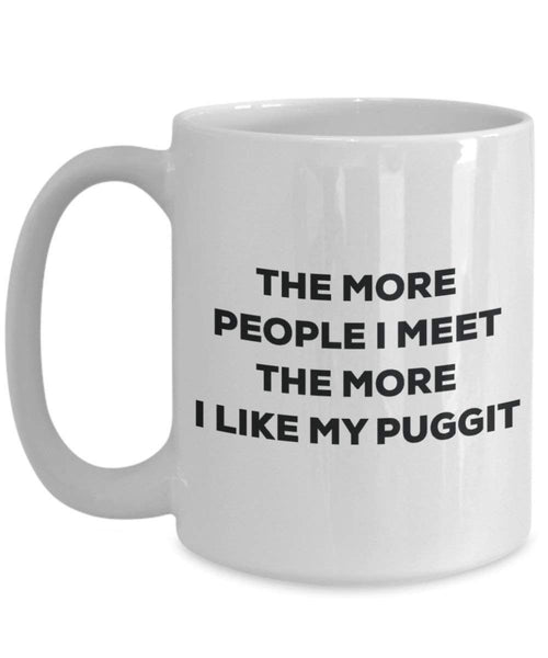 The more people I meet the more I like my Puggit Mug - Funny Coffee Cup - Christmas Dog Lover Cute Gag Gifts Idea
