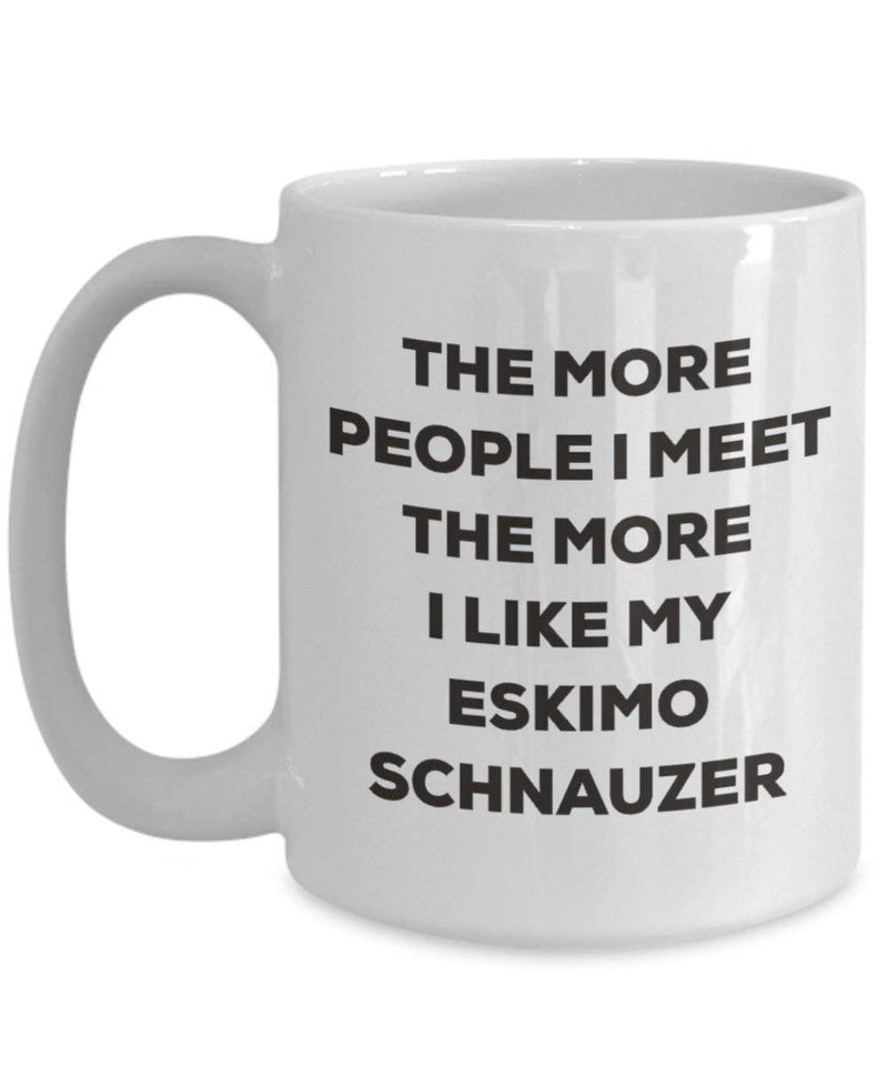 The more people I meet the more I like my Eskimo Schnauzer Mug - Funny Coffee Cup - Christmas Dog Lover Cute Gag Gifts Idea