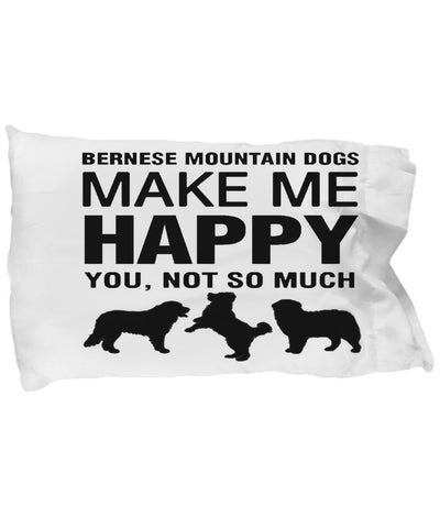 Bernese Mountain Dogs Make Me Happy Pillow Case