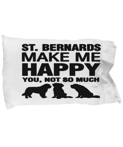 St Bernards Make Me Happy Pillow Case
