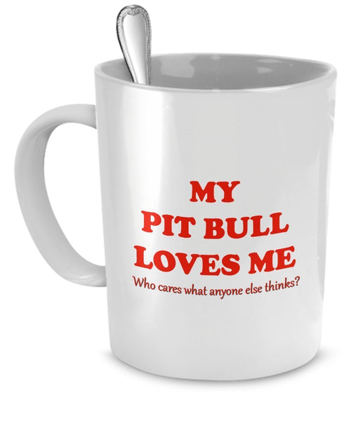Pit Bull Mug - My Pit Bull Loves Me - Making A Second One To Get Picture- Pit Bull Gifts - Pit Bull Cup - Pit Bull Coffee Mug
